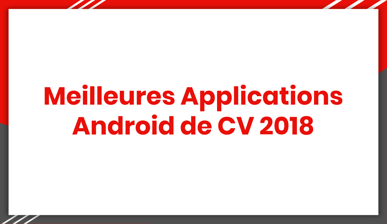 Meilleures Applications Android de CV 2018